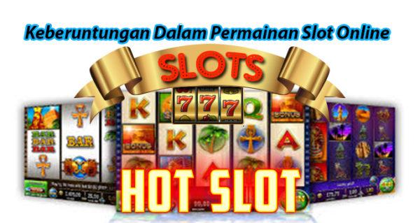 Keberuntungan Dalam Permainan Slot Online