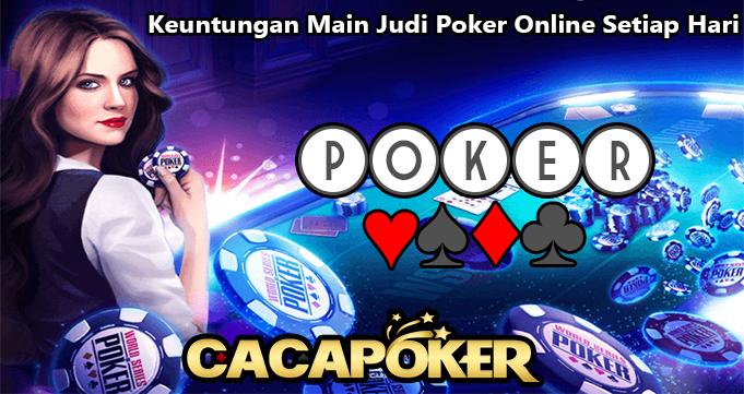 Keuntungan Main Judi Poker Online Setiap Hari