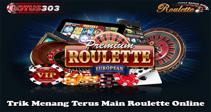 Trik Menang Terus Main Roulette Online