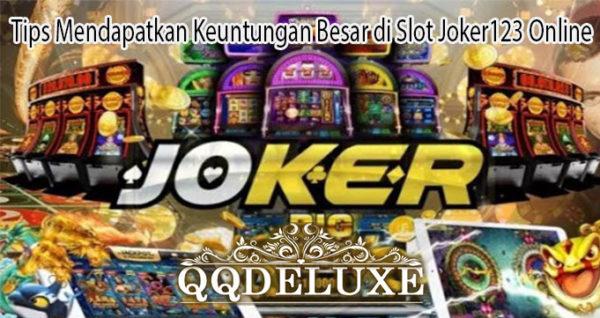 Tips Mendapatkan Keuntungan Besar di Slot Joker123 Online
